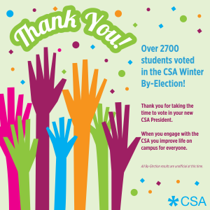 Thank you! Over 2700 students voted for the CSA Winter By-Election. Thank you for taking the time to vote in your new CSA President.